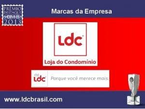 Marcas da Empresa www ldcbrasil com Justificativa Sndicos