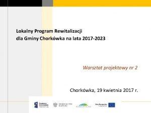 Lokalny Program Rewitalizacji dla Gminy Chorkwka na lata