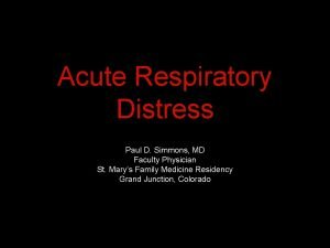Acute Respiratory Distress Paul D Simmons MD Faculty