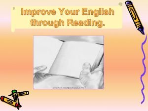 Improve Your English through Reading Reading is a