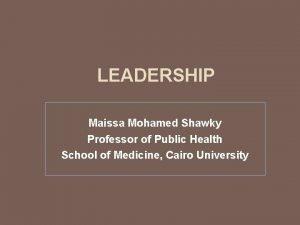 LEADERSHIP Maissa Mohamed Shawky Professor of Public Health
