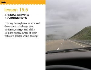 lesson 15 5 SPECIAL DRIVING ENVIRONMENTS Driving through