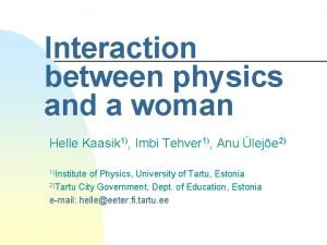 Interaction between physics and a woman Helle Kaasik