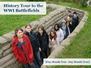 History Tour to the WWI Battlefields DayMonthYear DayMonthYear
