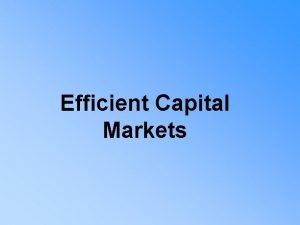 Efficient Capital Markets Efficient Capital Markets Questions to