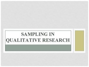 SAMPLING IN QUALITATIVE RESEARCH Definition Sampling is the