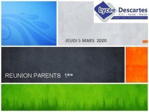 JEUDI 5 MARS 2020 REUNION PARENTS 1re 1