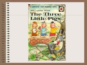THE THREE LITTLE PIGS Once upon a time