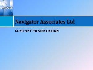 Navigator Associates Ltd COMPANY PRESENTATION UNIK GROUP The