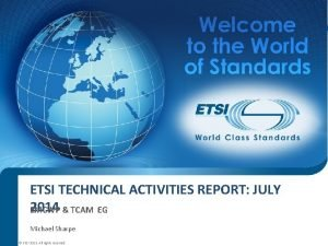 ETSI TECHNICAL ACTIVITIES REPORT JULY 2014 TCAM EG