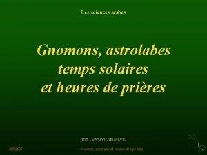 Les sciences arabes Gnomons astrolabes temps solaires et