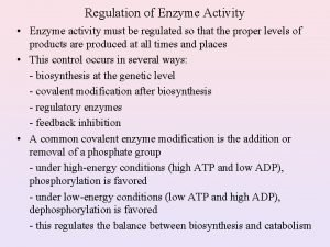 Regulation of Enzyme Activity Enzyme activity must be