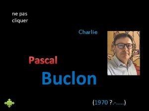 ne pas cliquer Charlie Pascal Buclon 1970 Pascal