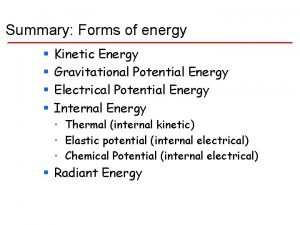 Summary Forms of energy Kinetic Energy Gravitational Potential