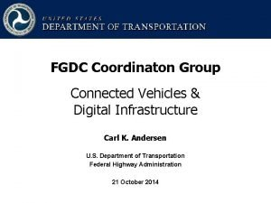 FGDC Coordinaton Group Connected Vehicles Digital Infrastructure Carl