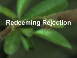 Redeeming Rejection Genesis 29 9 10 While he