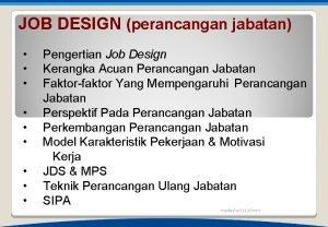 JOB DESIGN perancangan jabatan Pengertian Job Design Kerangka