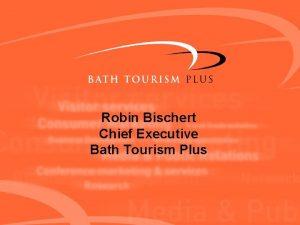 Robin Bischert Chief Executive Bath Tourism Plus Bath