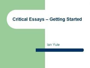 Critical Essays Getting Started Ian Yule Critical Essays