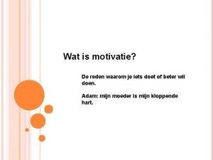 Wat is motivatie De reden waarom je iets