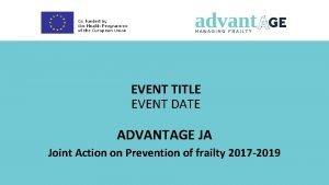 EVENT TITLE EVENT DATE ADVANTAGE JA Joint Action