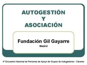 AUTOGESTIN Y ASOCIACIN Fundacin Gil Gayarre Madrid 4
