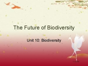 The Future of Biodiversity Unit 10 Biodiversity 7