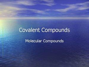 Covalent Compounds Molecular Compounds Compounds vs Molecules A