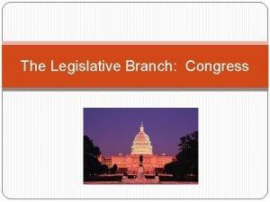 The Legislative Branch Congress The Evolution of Congress
