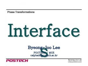 Phase Transformations Interface s ByeongJoo Lee POSTECH MSE