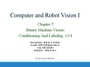 Computer and Robot Vision I Chapter 7 Binary