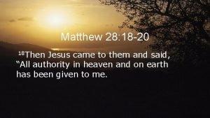 Matthew 28 18 20 18 Then Jesus came
