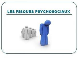 LES RISQUES PSYCHOSOCIAUX LES RISQUES PSYCHOSOCIAUX l apparaissent