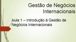 Gesto de Negcios Internacionais Aula 1 Introduo Gesto