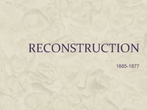RECONSTRUCTION 1865 1877 POLITICAL CHANGES IN THE SOUTH