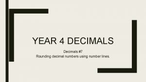 YEAR 4 DECIMALS Decimals 7 Rounding decimal numbers