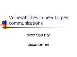 Vulnerabilities in peer to peer communications Web Security