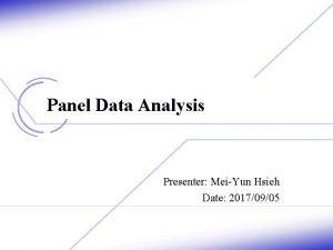Panel Data Analysis Presenter MeiYun Hsieh Date 20170905