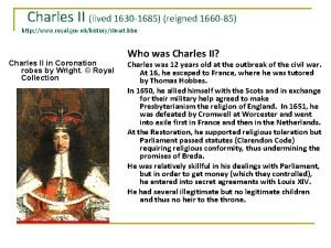 Charles II lived 1630 1685 reigned 1660 85