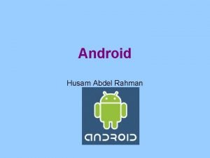 Android Husam Abdel Rahman Introduction Android Operating system