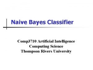 Naive Bayes Classifier Comp 3710 Artificial Intelligence Computing