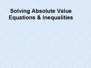Solving Absolute Value Equations Inequalities Recall Absolute value
