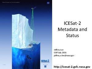ICESat2 Metadata and Status Jeffrey Lee ESIP July