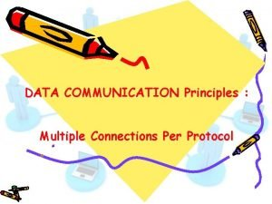 DATA COMMUNICATION Principles Multiple Connections Per Protocol Multiple