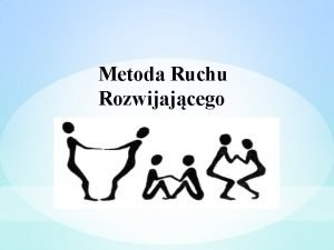 Metoda Ruchu Rozwijajcego Metoda Ruchu Rozwijajcego zostaa opracowana