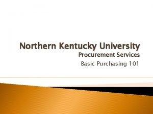 Northern Kentucky University Procurement Services Basic Purchasing 101