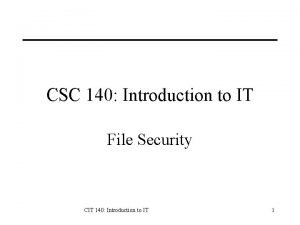 CSC 140 Introduction to IT File Security CIT