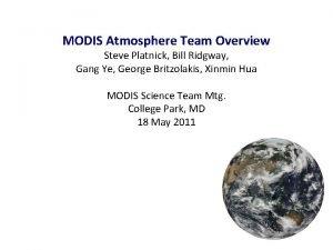 MODIS Atmosphere Team Overview Steve Platnick Bill Ridgway