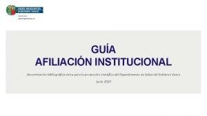 GUA AFILIACIN INSTITUCIONAL Denominacin bibliogrfica nica para la