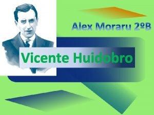 Vicente Huidobro NDICE VIDA DESPUS DE SU MUERTE
